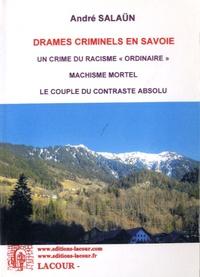 """André Salaün - Drames criminels en Savoie - Volume 2 : Un crime du racisme """"ordinaire"""" ; Machisme mortel ; Le couple du contraste absolu."""