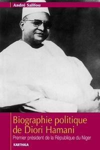 André Salifou - Biographie politique de Diori Hamani - Premier président de la République du Niger.