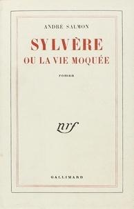 André Salmon - Sylvère ou la vie moquée.