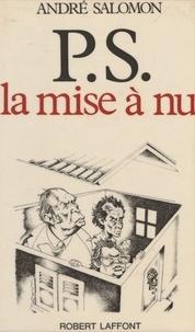 André Salomon - P.S.: [Parti socialiste]: la mise à nu.