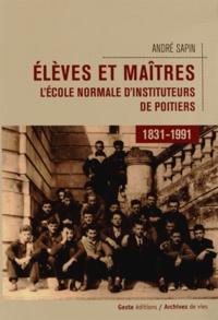 André Sapin - Elèves et maîtres - L'école normale d'instituteurs de Poitiers (1831-1991).