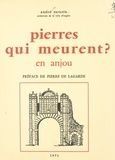 André Sarazin et Pierre de Lagarde - Pierres qui meurent ? - En Anjou.