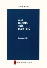 André Sarcq - Aux hommes tués deux fois - (La guenille).