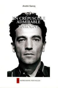 André Sarcq - Un crépuscule admirable ; Rarogne - Diptyque.