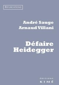 André Sauge et Arnaud Villani - Défaire Heidegger.