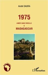 André Saura - 1975 année sans pareille à Madagascar.