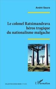 André Saura - Le colonel Ratsimandrava, héros tragique du nationalisme malgache.