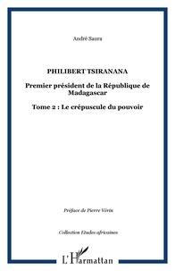 André Saura - Philibert Tsiranana (1910-1978), premier président de la République de Madagascar. - vol 2 : Le crépuscule du pouvoir.