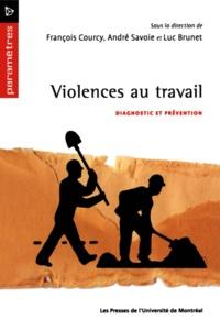 André Savoie et Luc Brunet - Violences au travail. Diagnostic et prévention.