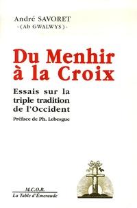 André Savoret - Du Menhir à la Croix - Essais sur la triple tradition de l'occident.