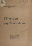 André Savoret - L'inversion psychanalytique - Suivi de Totémisme et freudisme.