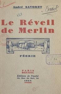 André Savoret - Le réveil de Merlin - Féerie en sept tableaux.