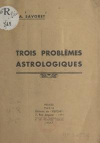 André Savoret - Trois problèmes astrologiques.