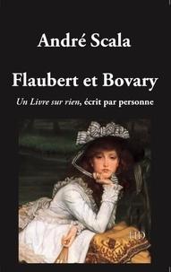 André Scala - Flaubert et Bovary - Un livre sur rien écrit par personne.