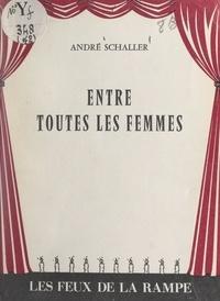 André SCHALLER - Entre toutes les femmes.