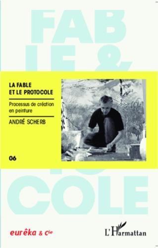 André Scherb - La fable et le protocole - Processus de création en peinture.