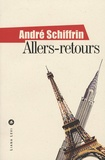 André Schiffrin - Allers-retours - Paris-New York, un itinéraire politique.