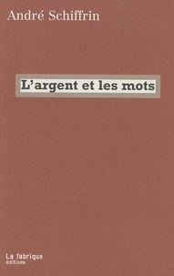 André Schiffrin - L'argent et les mots.