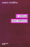 André Schiffrin - L'édition sans éditeurs.