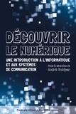André Schiper - Découvrir le numérique - Une introduction à l'informatique et aux systèmes de communication.