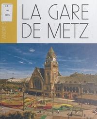 André Schontz et Paul de Busson - La gare de Metz.