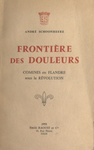 André Schoonheere - Frontière des douleurs - Comines en Flandre sous la Révolution.