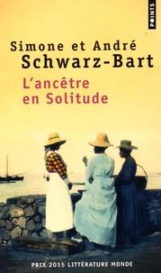 André Schwarz-Bart et Simone Schwarz-Bart - L'ancêtre en solitude.