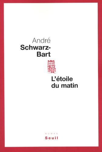André Schwarz-Bart - L'étoile du matin.