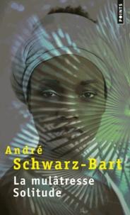André Schwarz-Bart - La mulâtresse Solitude.