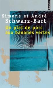 André Schwarz-Bart et Simone Schwarz-Bart - Un plat de porc aux bananes vertes.