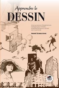 André Scobeltzine - Apprendre le dessin - Une succession d'expériences ludiques pour s'initier, se perfectionner et cultiver son inventivité.