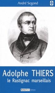 André Segond - Adolphe Thiers - Le Rastignac marseillais.