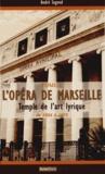 André Segond - L'Opéra de Marseille - Temple de l'art lyrique Tome 1 (1924-1975).