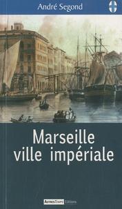 André Segond - Marseille ville impériale.