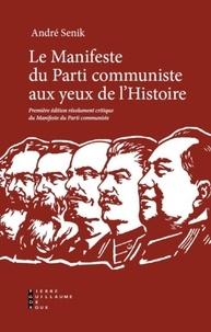 André Senik - Le manifeste du parti communiste aux yeux de l'histoire - Première édition résolument critique du Manifeste du parti communiste.