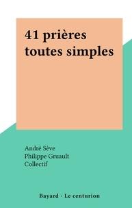 André Sève et  Collectif - 41 prières toutes simples.