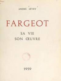 André Sévry et Jean-Jacques Lerrant - Fargeot - Sa vie, son œuvre.