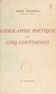 André Siegfried - Géographie poétique des cinq continents.