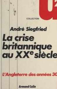 André Siegfried - La crise britannique au XXe siècle.