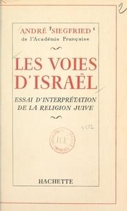 André Siegfried - Les voies d'Israël - Essai d'interprétation de la religion juive.