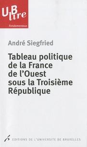 André Siegfried - Tableau politique de la France de l'Ouest sous la Troisième République.