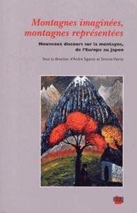André Siganos et Simone Vierne - Montagnes imaginées, montagnes représentées - Nouveaux discours sur la montagne de l'Europe au Japon.
