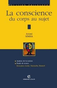 André Simha - La conscience du corps au sujet - Descartes, Locke, Nietzsche, Husserl.