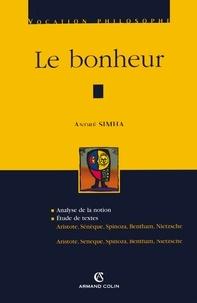 André Simha - Le bonheur - Aristote, Sénèque, Spinoza, Bentham, Nietzsche.