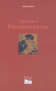 André Sirota - Figures de la perversion sociale.