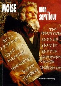 André Snanoudj - Moïse, mon serviteur.