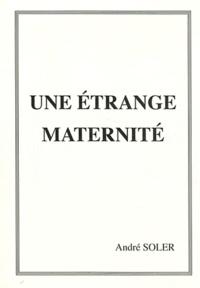 André Soler - Une étrange maternité - Gestation... pour qui ?.