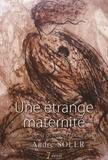 André Soler - Une étrange maternité - Au sujet de la gestation pour autrui.
