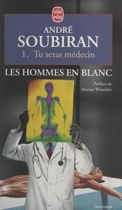 André Soubiran et Martin Winckler - Les hommes en blanc (1). Tu seras médecin.