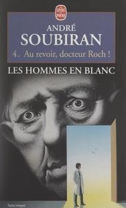 André Soubiran - Les hommes en blanc (4). Au revoir, docteur Roch !.
